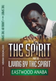 Living By The Spirit ebook by Eastwood Anaba