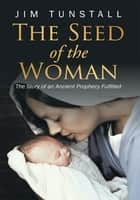 The Seed of the Woman ebook by Jim Tunstall