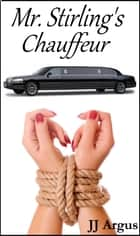 Mr. Stirling's Chauffeur ebook by JJ Argus