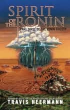 Spirit of the Ronin ebook by Travis Heermann