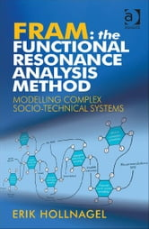 FRAM: The Functional Resonance Analysis Method - Modelling Complex Socio-technical Systems ebook by Professor Erik Hollnagel