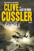 Giungla - Oregon Files - Le avventure del capitano Juan Cabrillo ebook by Clive Cussler, Jack Du Brul