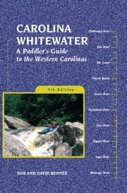 Carolina Whitewater - A Paddler's Guide to the Western Carolinas ebook by David Benner,Bob Benner