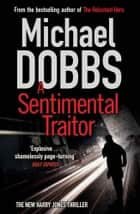 A Sentimental Traitor ebook by Michael Dobbs