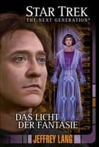 Star Trek - The Next Generation 11: Das Licht der Fantasie ebook by Jeffrey Lang, René Ulmer