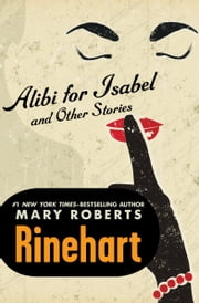 Alibi for Isabel - and Other Stories ebook by Mary Roberts Rinehart