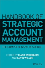 Handbook of Strategic Account Management - A Comprehensive Resource ebook by Diana Woodburn,Kevin Wilson