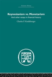 Keynesianism vs. Monetarism - And other essays in financial history eBook by Charles P. Kindleberger