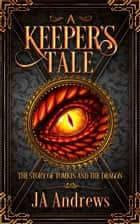 A Keeper's Tale - The Story of Tomkin and the Dragon ebook by JA Andrews