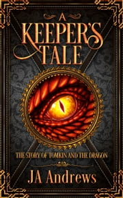 A Keeper's Tale - The Story of Tomkin and the Dragon ebook by Kobo.Web.Store.Products.Fields.ContributorFieldViewModel
