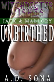 Unbirthed: Jack & Mallory book 3 (Witchdoctor Wishes) ebook by A.D. Sona