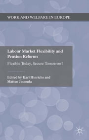 Labour Market Flexibility and Pension Reforms - Flexible Today, Secure Tomorrow? ebook by K. Hinrichs,M. Jessoula