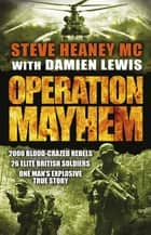 Operation Mayhem ebook by Steve Heaney, MC, Damien Lewis