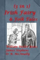 3 Irish Fairy And Folk Tales ebook by James Stephens, W. B. Yeats (William Butler Yeats), D. R. McAnally