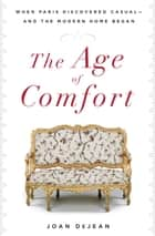 The Age of Comfort ebook by Joan DeJean