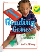 Reading Games for Young Children ebook by Jackie Silberg