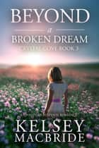Beyond a Broken Dream: A Christian Suspense Romance - The Crystal Cove Series, #3 ebook by Kelsey MacBride