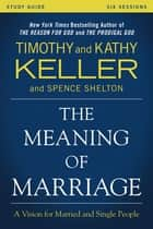 The Meaning of Marriage Study Guide - A Vision for Married and Single People ebook by Timothy Keller, Kathy Keller