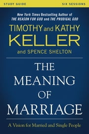 The Meaning of Marriage Study Guide - A Vision for Married and Single People ebook by Kobo.Web.Store.Products.Fields.ContributorFieldViewModel