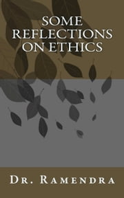 Some Reflections on Ethics ebook by Dr. Ramendra