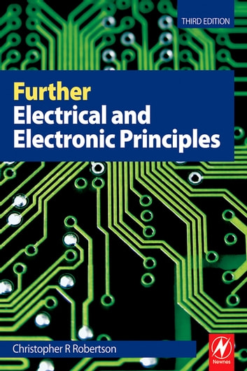 Further Electrical and Electronic Principles ebook by C R Robertson