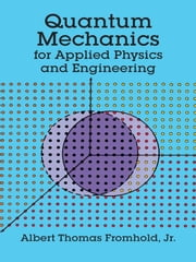 Quantum Mechanics for Applied Physics and Engineering ebook by Albert T. Fromhold Jr.