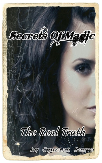 Secrets of Magic:The Real Truth ebook by Cyprian Senyo Sr