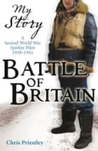 My Story: Battle of Britain eBook by Chris Priestley