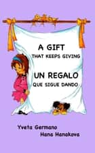 A Gift That Keeps Giving/Un regalo que sigue dando ebook by Yveta Germano