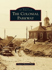 Colonial Parkway, The ebook by Frances Watson Clark