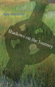 Shadows on the Journey: Alan Abernethy's Journey of Faith ebook by Alan  Abernethy