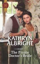 The Prairie Doctor's Bride ebook by Kathryn Albright