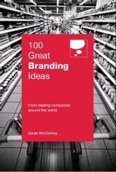100 Great Branding Ideas - From leading companies around the world ebook by Sarah McCartney