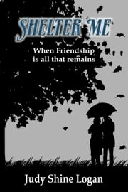 Shelter Me - When Friendship is all that Remains ebook by Judy Shine-Logan