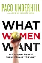 What Women Want ebook by Paco Underhill