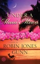 Under a Maui Moon ebook by Robin Jones Gunn