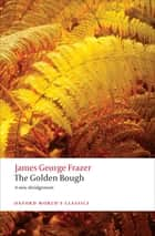 The Golden Bough: A Study in Magic and Religion - A Study in Magic and Religion ebook by Sir James George Frazer, Sir
