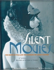 Silent Movies - The Birth of Film and the Triumph of Movie Culture ebook by Peter Kobel,Martin Scorsese