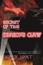 Secret of the Dragon's Claw - Book Three ebook by Derek Hart