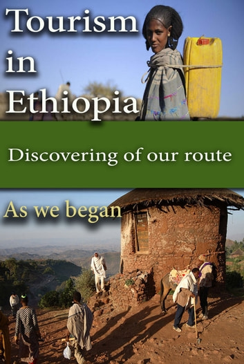 Tourism in Ethiopia, our origin - Discovering of our route, Ethiopian tour ebook by Sampson Jerry