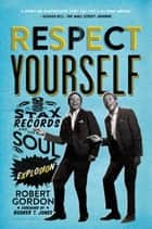 Respect Yourself - Stax Records and the Soul Explosion ebook by Robert Gordon
