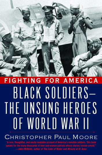 Fighting for America - Black Soldiers-the Unsung Heroes of World War II ebook by Christopher Paul Moore