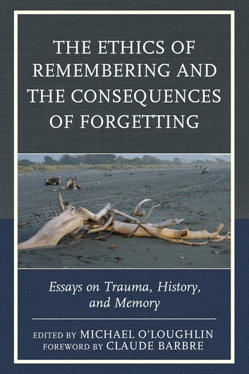 The ethics of remembering and the consequences of forgetting ebook the ethics of remembering and the consequences of forgetting essays on trauma history fandeluxe Image collections