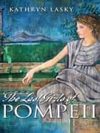 The Last Girls of Pompeii ebook by Kathryn Lasky