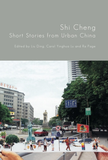 Shi Cheng - Short Stories from Urban China ebook by Diao Dou,Jie Chen,Han Dong