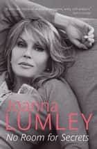No Room for Secrets ebook by Joanna Lumley