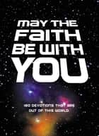 May the Faith Be with You ebook by Zondervan