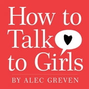 How to Talk to Girls ebook by Alec Greven,Kei Acedera