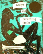 Kaitlyn and the Secrets of the Sea ebook by Svetlana Kovalkova-McKenna