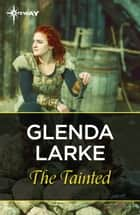 The Tainted - Book 3 ebook by Glenda Larke